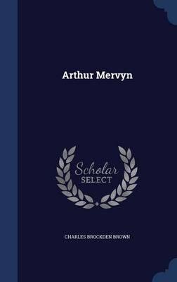 Arthur Mervyn by Charles Brockden Brown