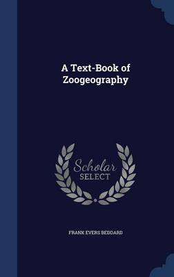 A Text-Book of Zoogeography by Frank Evers Beddard