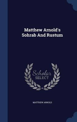 Matthew Arnold's Sohrab and Rustum by Matthew Arnold