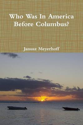 Who was in America before Columbus? by Janusz Meyerhoff