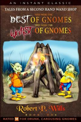 Tales From A Second Hand Wand Shoppe: They Were the Best of Gnomes, They Were the Worst of Gnomes by Robert P. Wills, Rio Taylor