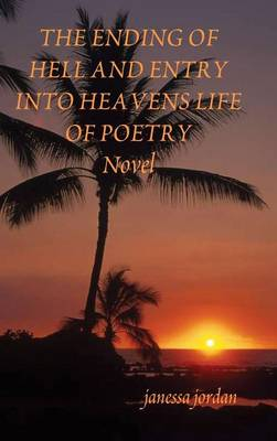 THE Ending of Hell and Entry into Heavens Life of Poetry by janessa jordan