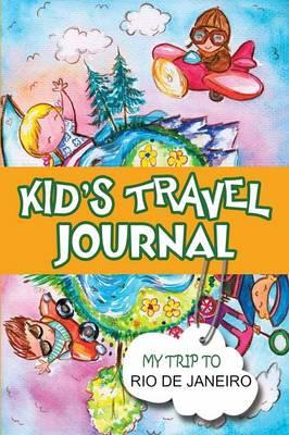 Kids Travel Journal: My Trip to Rio de Janeiro by BlueBird Books
