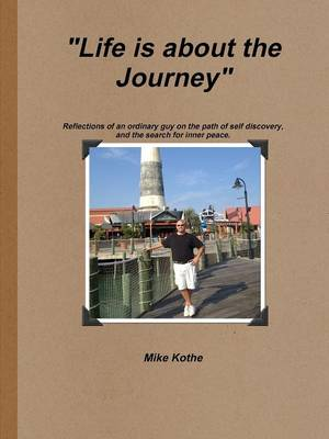 Life is about the Journey by Mike Kothe