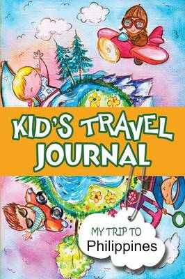 Kids Travel Journal: My Trip to the Philippines by BlueBird Books