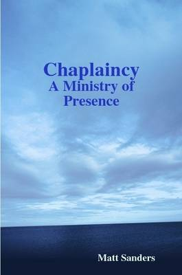 Chaplaincy: A Ministry of Presence by Matt Sanders