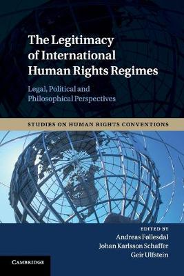 The Legitimacy of International Human Rights Regimes Legal, Political and Philosophical Perspectives by Andreas Follesdal