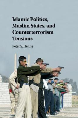 Islamic Politics, Muslim States, and Counterterrorism Tensions by Peter (University of Vermont) Henne