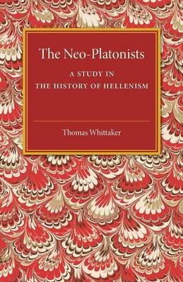 The Neo-Platonists A Study in the History of Hellenism by Thomas Whittaker