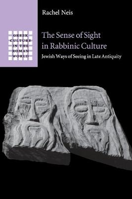 The Sense of Sight in Rabbinic Culture Jewish Ways of Seeing in Late Antiquity by Rachel (University of Michigan, Ann Arbor) Neis