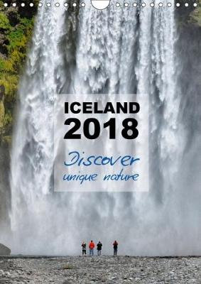 Iceland Calendar 2018 - Discover Unique Nature - UK Version 2018 Iceland's Nature is Very Unique and Extra Ordinary. the Photos in This Calendar Show This Variety by Compiling the Most Stunning Views  by Dirk Vonten