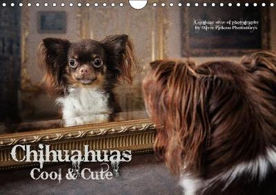 Chihuahuas - Cool & Cute / UK-Version 2018 They are Small, Cheeky, Cool, Sweet and Awfully, Chihuahuas. Who Loves Unusual Dog Pictures is Right Here. by Oliver Pinkoss Photostorys