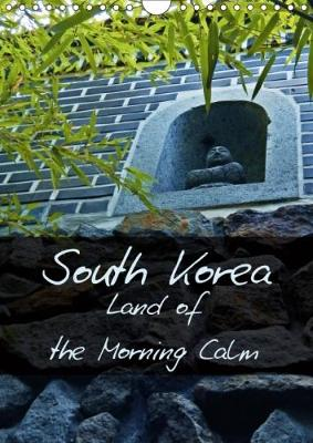 South Korea Land of the Morning Calm 2018 South Korea's Most Beautiful Sites - from Historic Places to Modern Scenes by Madlien Schimke