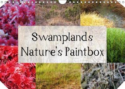 Swamplands Nature's Paintbox 2018 This Calendar Shows the Living Colours in the Moorlands by Hannelore Spaeth