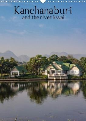 Kanchanaburi and the River Kwai 2018 Explore the Wonders of Kanchanaburi Thailand by Kevin McGuinness