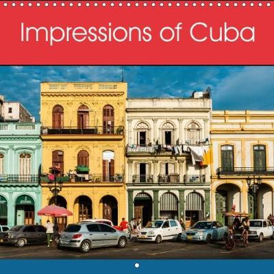 Impressions of Cuba 2018 Cuban Impressions for the Whole Year by Ulrich Schrader