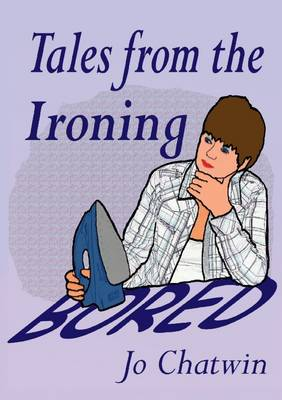 Tales from the Ironing...Bored by Jo Chatwin