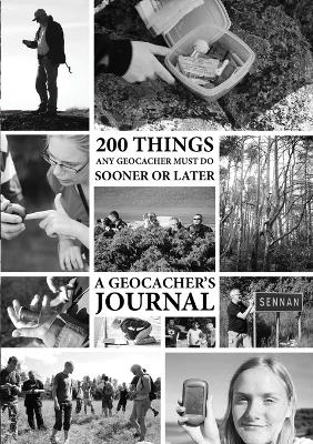 200 Things Any Geocacher Must Do Sooner or Later - A Geocachers' Journal by Johan Dahlberg