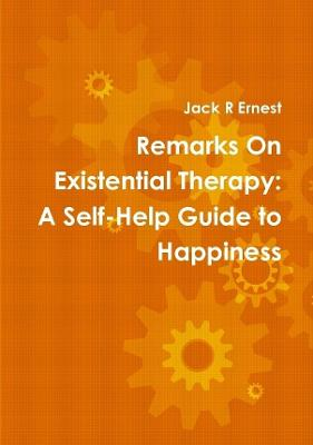 Remarks on Existential Therapy: A Self-Help Guide to Happiness by Jack R. Ernest