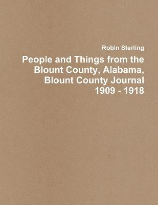 People and Things from the Blount County, Alabama, Blount County Journal 1909 - 1918 by Robin Sterling