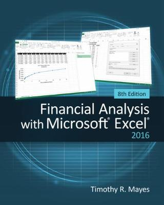 Financial Analysis with Microsoft (R) Excel (R) 2016, 8E by Timothy R. Mayes, Todd M. Shank