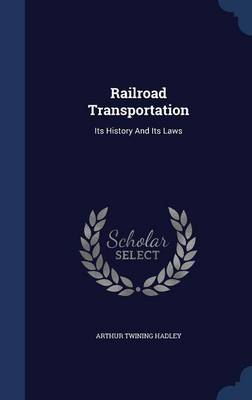 Railroad Transportation Its History and Its Laws by Arthur Twining Hadley