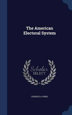The American Electoral System by Charles A O'Neil