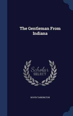The Gentleman from Indiana by Deceased Booth Tarkington
