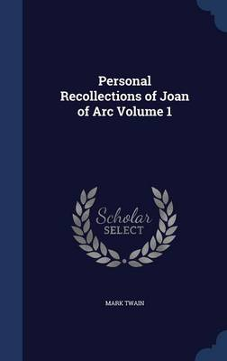 Personal Recollections of Joan of Arc Volume 1 by Mark Twain