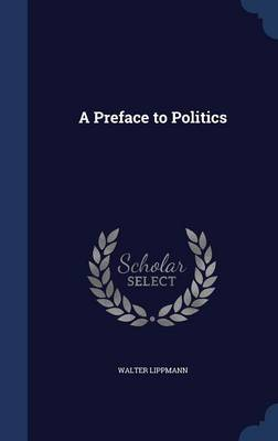 A Preface to Politics by Walter Lippmann