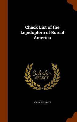 Check List of the Lepidoptera of Boreal America by William Barnes