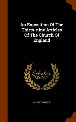 An Exposition of the Thirty-Nine Articles of the Church of England by Gilbert Burnet