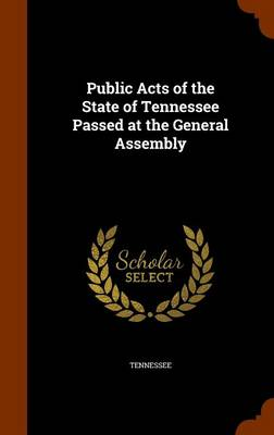 Public Acts of the State of Tennessee Passed at the General Assembly by Tennessee