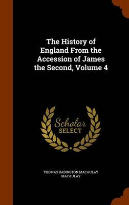 The History of England from the Accession of James the Second, Volume 4 by Thomas Babington Macaulay