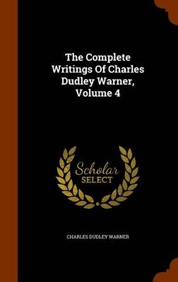 The Complete Writings of Charles Dudley Warner, Volume 4 by Charles Dudley Warner