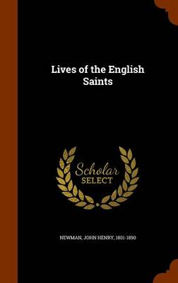 Lives of the English Saints by Cardinal John Henry Newman