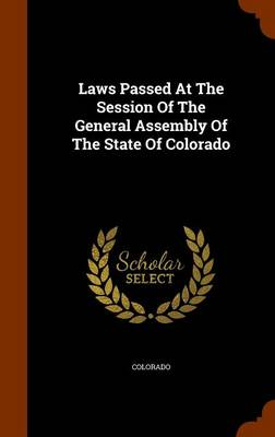 Laws Passed at the Session of the General Assembly of the State of Colorado by Colorado