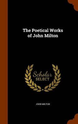 The Poetical Works of John Milton by Professor John (University of Sao Paulo) Milton