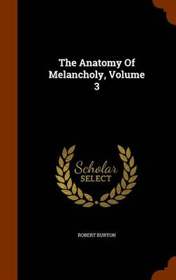 The Anatomy of Melancholy, Volume 3 by Robert Burton