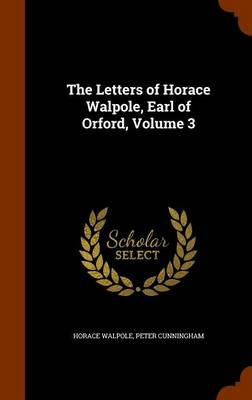 The Letters of Horace Walpole, Earl of Orford, Volume 3 by Horace Walpole