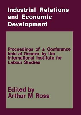 Industrial Relations and Economic Development by Arthur M. Ross