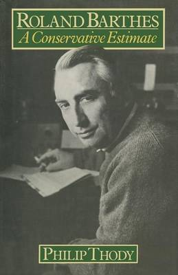 Roland Barthes A Conservative Estimate by Philip Thody