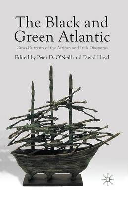 The Black and Green Atlantic Cross-Currents of the African and Irish Diasporas by P. O'Neill