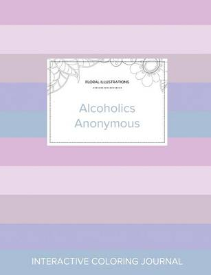 Adult Coloring Journal Alcoholics Anonymous (Floral Illustrations, Pastel Stripes) by Courtney Wegner