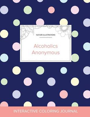 Adult Coloring Journal Alcoholics Anonymous (Nature Illustrations, Polka Dots) by Courtney Wegner