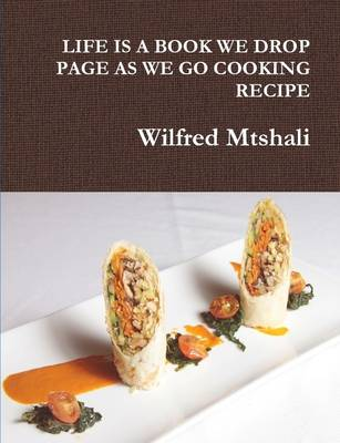 Life is A Book We Drop Page as We Go Cooking Recipe by Wilfred Mtshali