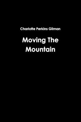 Moving the Mountain by Charlotte Perkins Gilman
