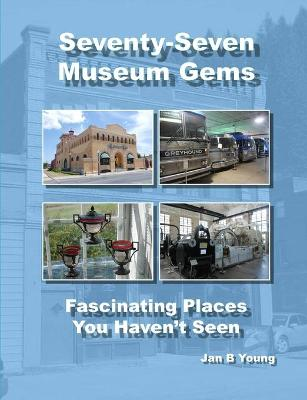 Seventy-Seven Museum Gems by Jan Young