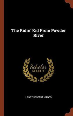 The Ridin' Kid from Powder River by Henry Herbert Knibbs