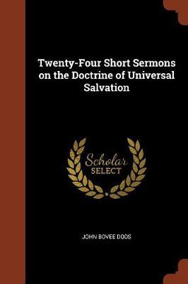 Twenty-Four Short Sermons on the Doctrine of Universal Salvation by John Bovee Dods